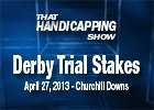 That Handicapping Show - Derby Trial Stakes 2013