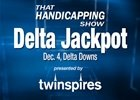 That Handicapping Show: Delta Jackpot (Video)