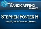 That Handicapping Show: Stephen Foster Handicap