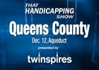 That Handicapping Show: Queens County (Video)