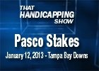 That Handicapping Show: Pasco Stakes 2013