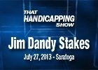 That Handicapping Show - Jim Dandy Stakes 2013