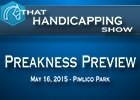 That Handicapping Show: Preakness Stakes Preview