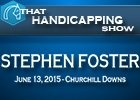 That Handicapping Show: The Stephen Foster