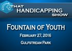 That Handicapping Show: Fountain of Youth