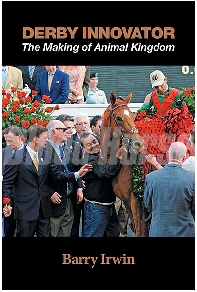 Barry Irwin's 2016 book about his experiences in racing and with Animal Kingdom