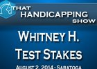 That Handicapping Show: Whitney H. & Test S.