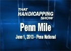 That Handicapping Show - 5/30/2013 - Penn Mile