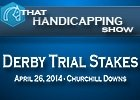 That Handicapping Show: Derby Trial Stakes
