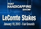 That Handicapping Show: LeComte Stakes 2013