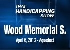 That Handicapping Show - Wood Memorial Stakes 2013