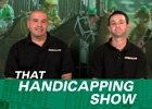 That Handicapping Show: July 31 Episode