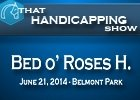 That Handicapping Show: Bed o' Roses Handicap