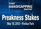 That Handicapping Show - Preakness Stakes 2013