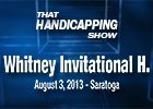 That Handicapping Show - Whitney Invitational H.