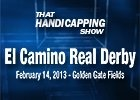That Handicapping Show - El Camino Real Derby 2013