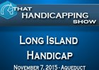 That Handicapping Show: Long Island Handicap