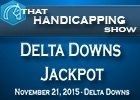That Handicapping Show: The Delta Downs Jackpot