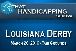 That Handicapping Show: The Louisiana Derby