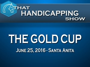 That Handicapping Show: The Gold Cup