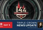 Triple Crown News Update Day 5